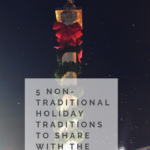 5 Non-Traditional Holiday Traditions to Share with the Family